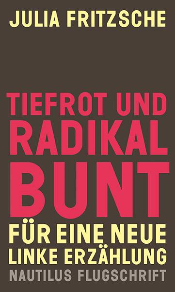 """Cover des Buches """"Tiefrot und radikal bunt"""" von Julia Fritzsche"""