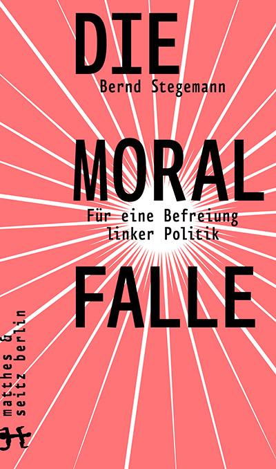 """Cover des Buches """"Die Moralfalle"""" von Bernd Stegemann"""