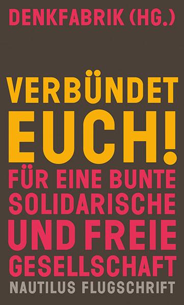 """Cover des Buches """"Verbündet Euch. Für eine bunte solidarische und freie Gesellschaft"""", herausgegeben von der Denkfabrik"""